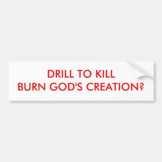 DRILL TO KILLBURN GOD S CREATION BUMPER STICKER