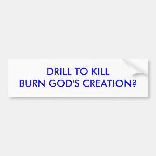 DRILL TO KILLBURN GOD'S CREATION? BUMPER STICKERS