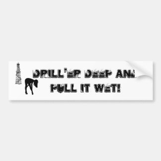 Drill'er Deep Bumper Sticker