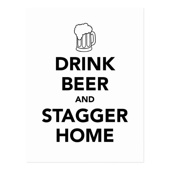 Drink Beer and Stagger Home Postcard