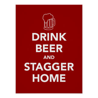 Drink Beer and Stagger Home Poster