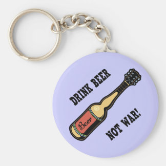 Drink Beer, Not War! Basic Round Button Key Ring