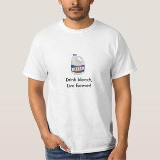 Drink bleach, Live forever! T-Shirt