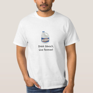 Drink bleach, Live forever! T-shirts