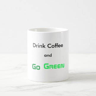 Drink Coffee and Go Green Morphing Mug