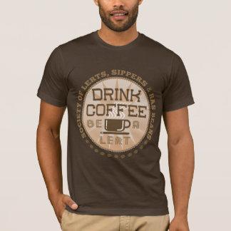 Drink Coffee – Be A Lert T-Shirt