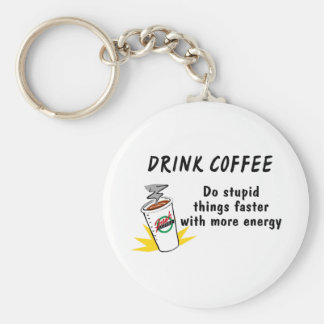 Drink Coffee Do Stupid Things Faster Key Ring