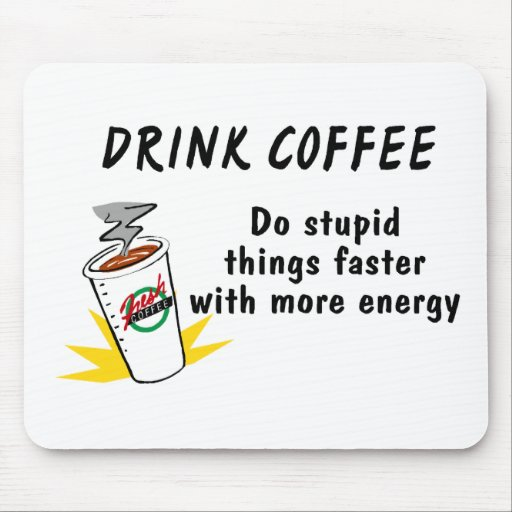 Drink Coffee Do Stupid Things Faster Mousepads