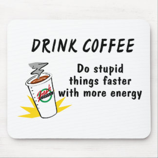Drink Coffee Do Stupid Things Faster Mousepad