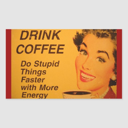 Drink Coffee:  Do Stupid Things Faster Rectangle Stickers