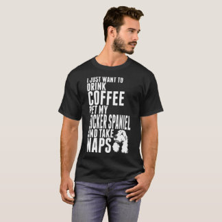 Drink Coffee Pet Cocker Spaniel Dog Take Naps Tee