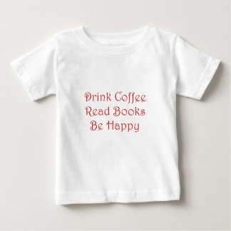Drink Coffee Read Books Be Happy Baby T-Shirt