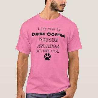 drink coffee, rescue animals, take naps T-Shirt