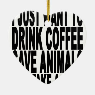 Drink Coffee, Save Animals, and Take Naps..png Ceramic Heart Decoration