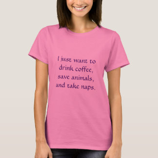 Drink Coffee, Save Animals, Take Naps T-Shirt