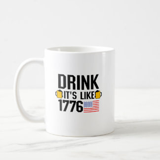 Drink It's Like 1776 American Flag July 4th Party Coffee Mug