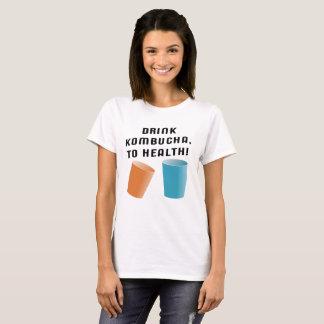 Drink Kombucha, For Health! T-Shirt