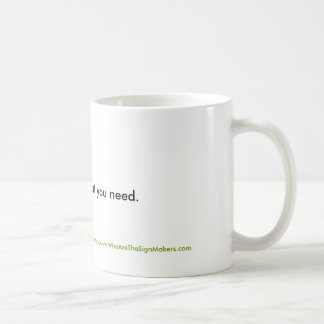 Drink Only What You Need Coffee Mug