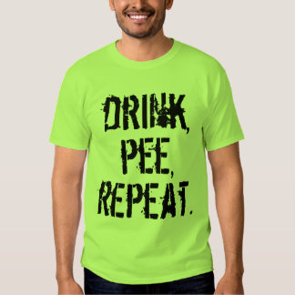 Drink Pee Repeat Shirts