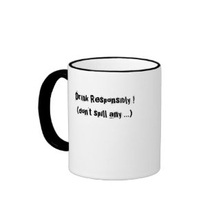 Drink Responsibly !(don't spill any ...) Mug