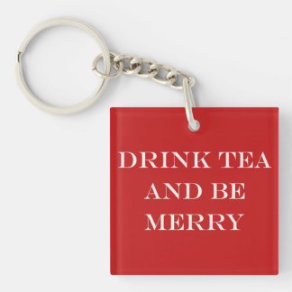 Drink Tea and Be Merry Key Ring