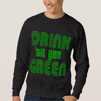 Drink til yer Green Sweatshirt