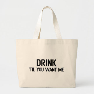 Drink til You Want Me Bags