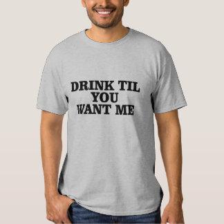 Drink Til You Want Me Shirt