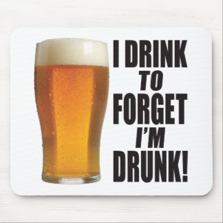 Drink To Forget Mouse Pad