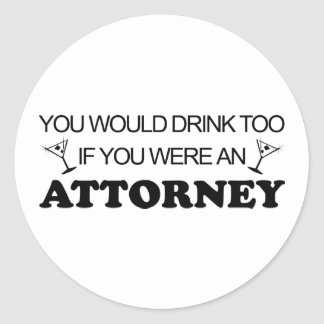 Drink Too - Attorney Round Sticker