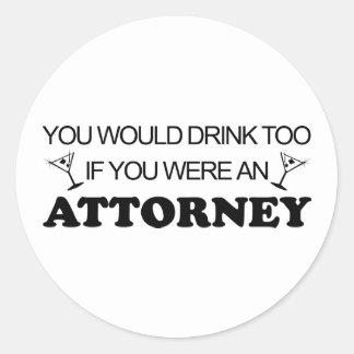 Drink Too - Attorney Round Sticker