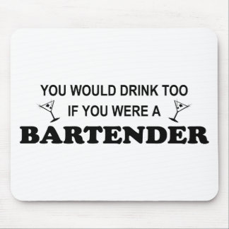 Drink Too - Bartender Mouse Pad