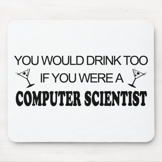 Drink Too - Computer Scientist Mouse Pad