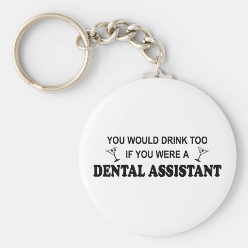 Drink Too - Dental Assistant Key Chain