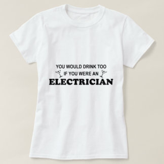 Drink Too - Electrician Tshirts
