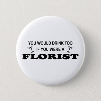 Drink Too - Florist 6 Cm Round Badge