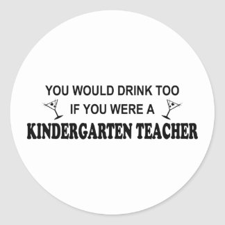 Drink Too - Kindergarten Teacher Classic Round Sticker