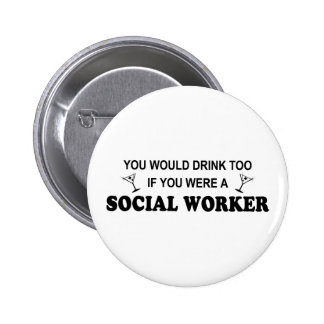 Drink Too - Social Worker 6 Cm Round Badge