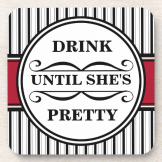 Drink Until She's Pretty Drink Coaster