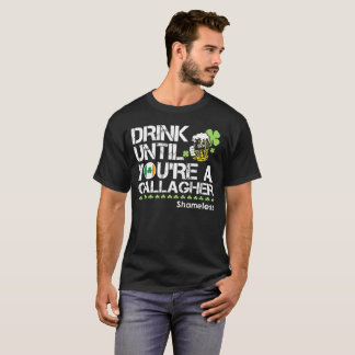 Drink Until You're Gallagher T-Shirt