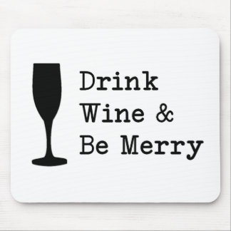 Drink Wine And Be Merry Mouse Pads