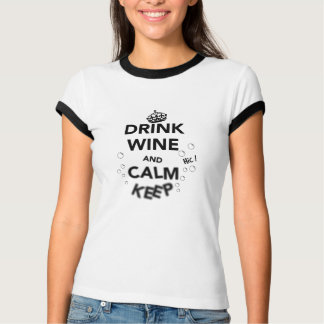 Drink Wine and Calm Keep T-Shirt