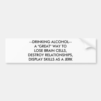DRINKING ALCOHOL . . . DISPLAYING SKILLS AS A JERK BUMPER STICKER