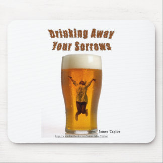 Drinking Away Your Sorrows Mouse Pad