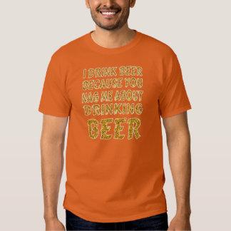 Drinking Because You Nag Me T-shirts