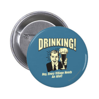 Drinking: Every Village Needs Idiot 6 Cm Round Badge