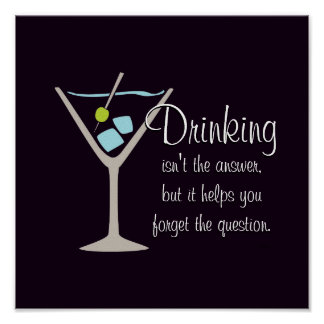 Drinking Isn't The Answer Poster