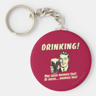 Drinking: May Cause Memory Loss Worse Key Chains