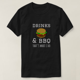 Drinks & BBQ - That's What I Do T-Shirt