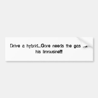 Drive a hybrid....Gore needs the gas for his li... Bumper Sticker